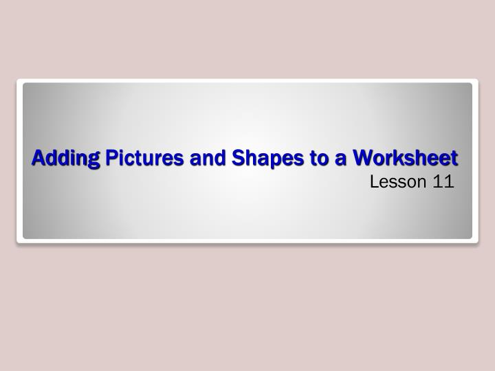 Adding pictures and shapes to a worksheet