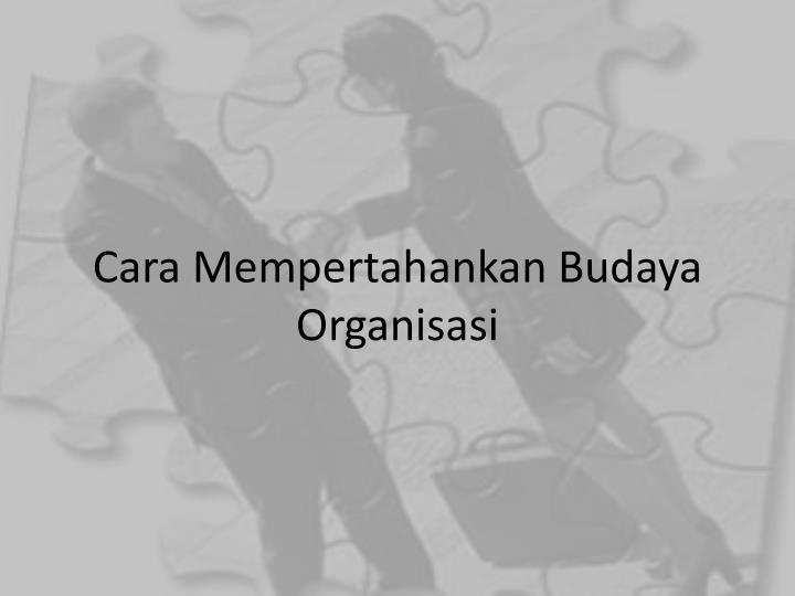 Cara Mempertahankan Budaya Organisasi