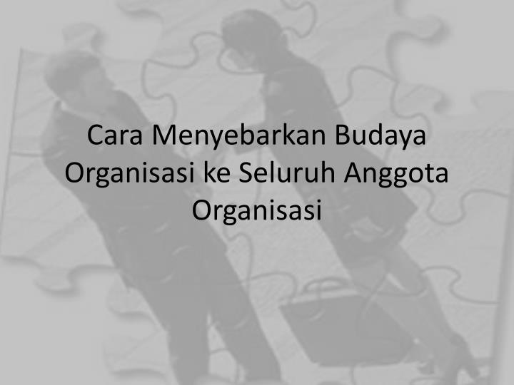 Cara Menyebarkan Budaya Organisasi ke Seluruh Anggota Organisasi