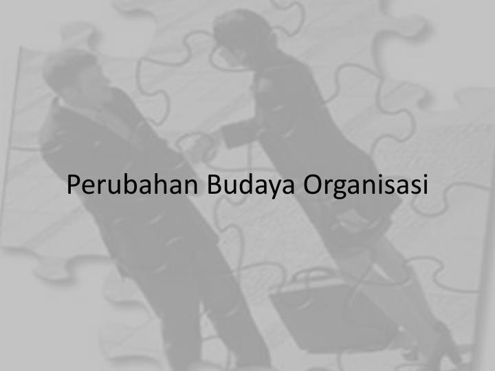 Perubahan Budaya Organisasi