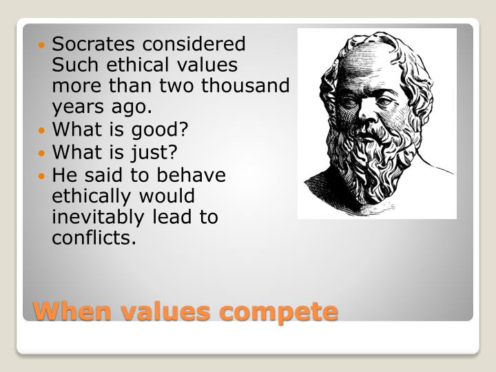 Socrates considered Such ethical values  more than two thousand years ago.