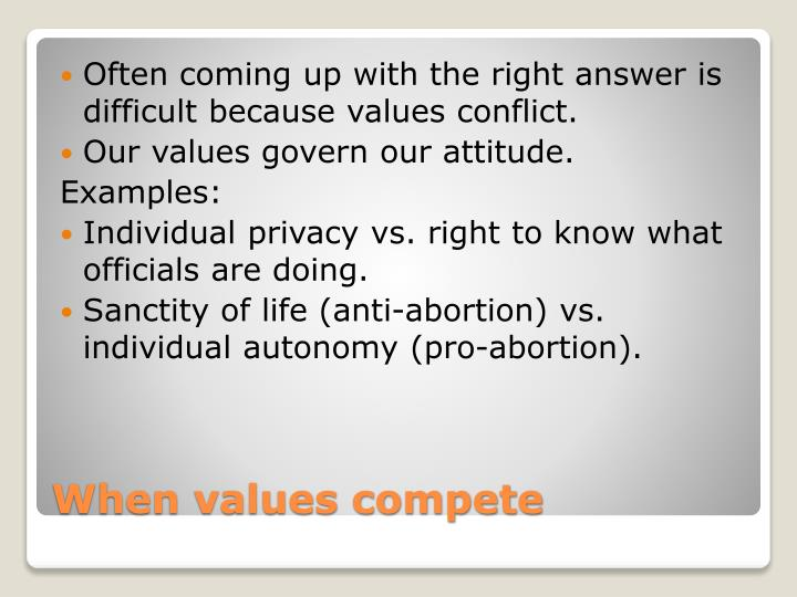 Often coming up with the right answer is difficult because values conflict.