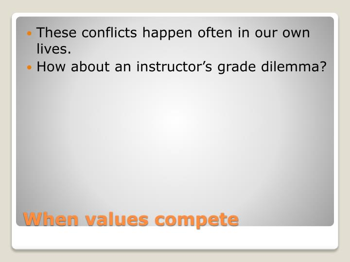 These conflicts happen often in our own lives.