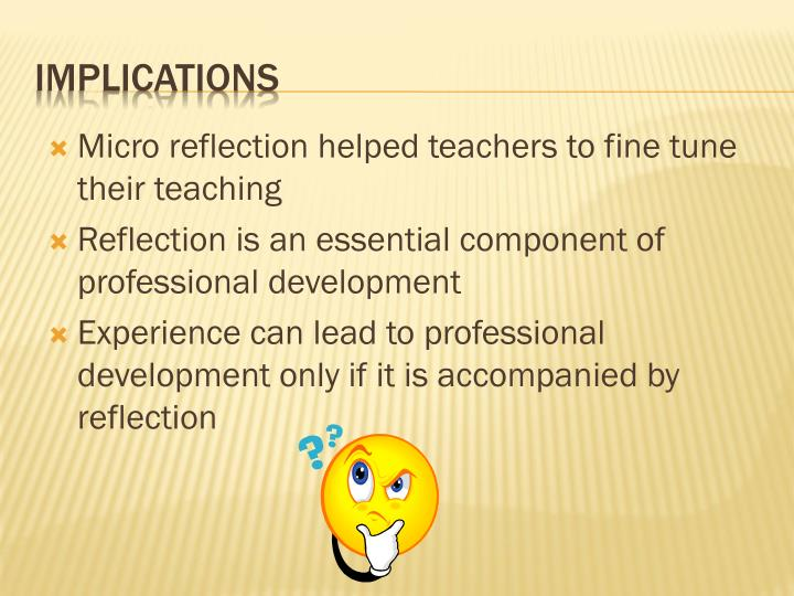 Micro reflection helped teachers to fine tune their teaching