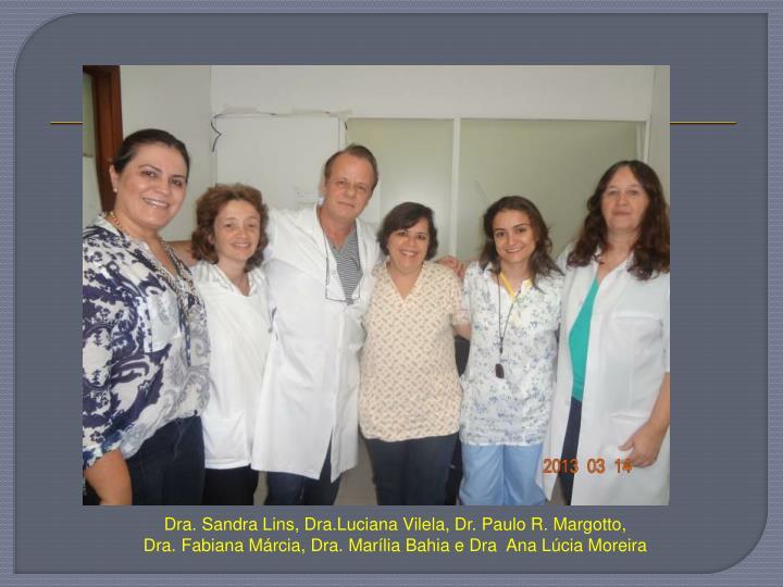 Dra. Sandra Lins, Dra.Luciana Vilela, Dr. Paulo R. Margotto,