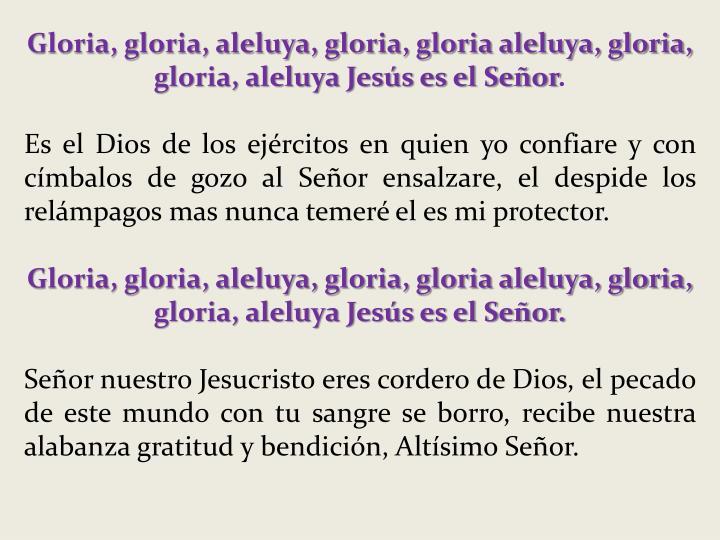 Gloria, gloria, aleluya, gloria, gloria aleluya, gloria, gloria, aleluya Jesús es el Señor