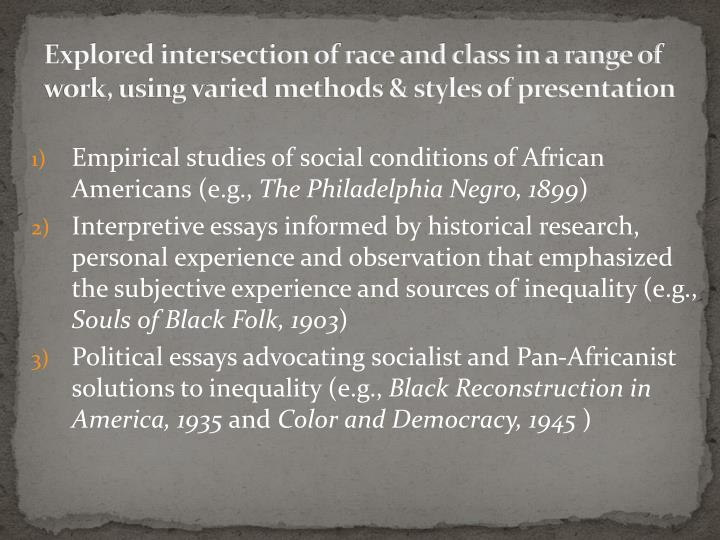 Explored intersection of race and class in a range of work, using varied methods & styles of presentation
