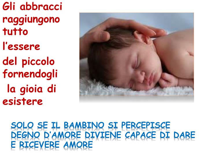 Solo se il bambino si percepisce degno d'amore diviene capace di dare e ricevere amore