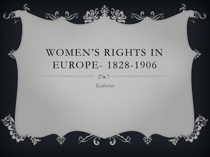 Women's Rights in Europe- 1828-1906