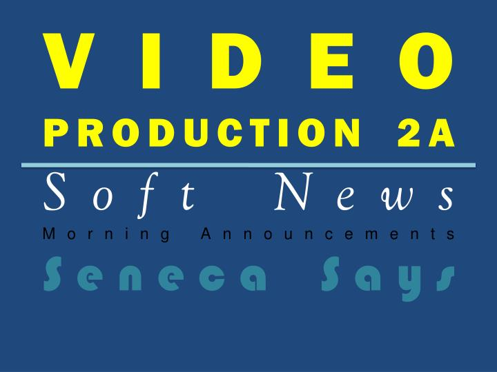 Video production 2a soft news morning announcements seneca says