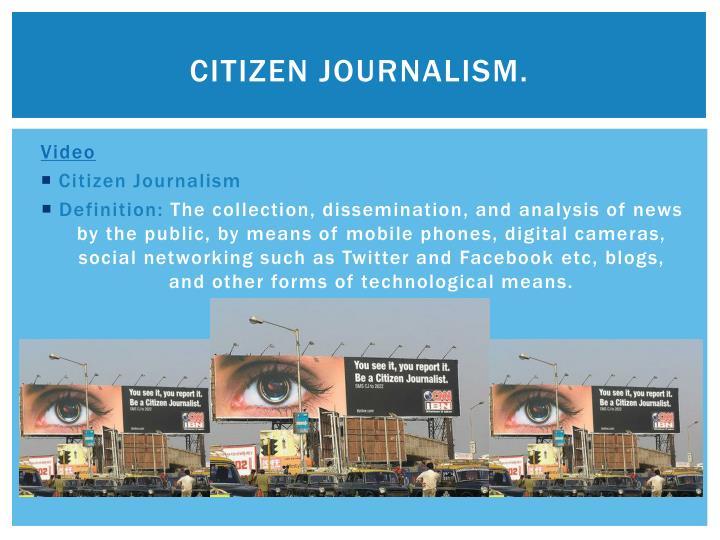Citizen journalism.