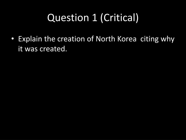 Question 1 (Critical)