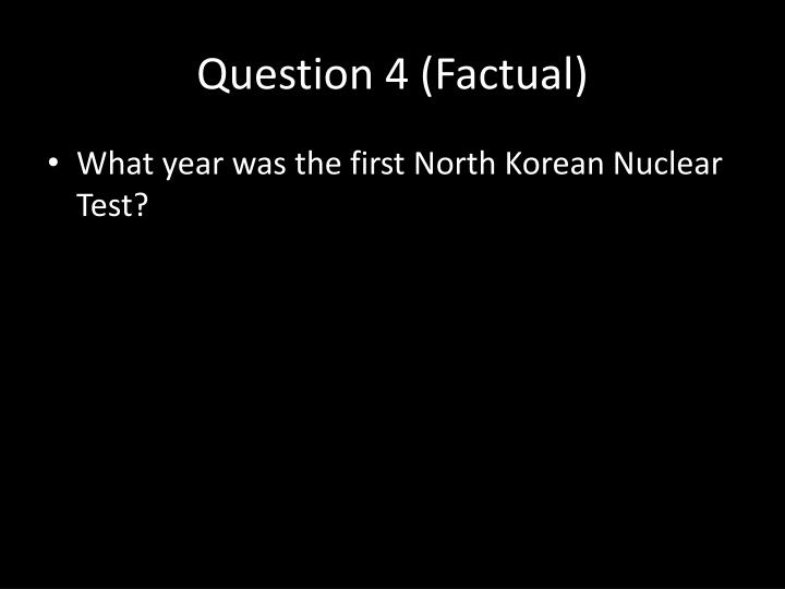 Question 4 (Factual)