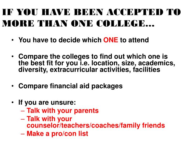 IF YOU HAVE BEEN ACCEPTED TO MORE THAN ONE COLLEGE…