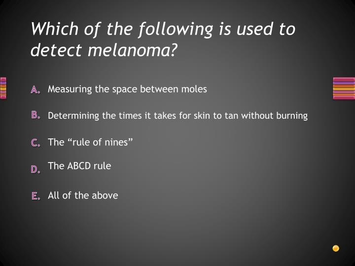 Which of the following is used to detect melanoma?