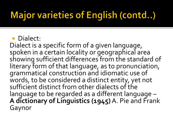 the variants and varieties of english language Those varieties of english which are spoken outside of britain and america are in the development of the language english has shown variation with a number of.