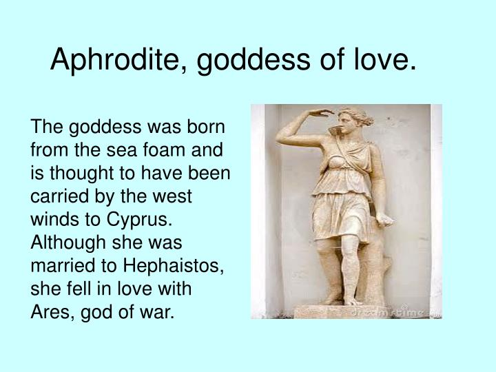 Aphrodite, goddess of love.