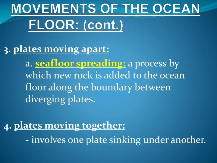 MOVEMENTS OF THE OCEAN  FLOOR: (cont.)
