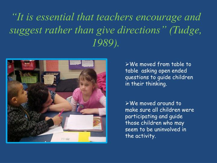 """It is essential that teachers encourage and suggest rather than give directions"" ("
