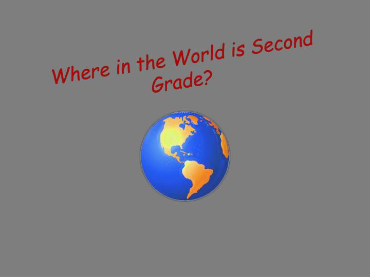 Where in the World is Second Grade?