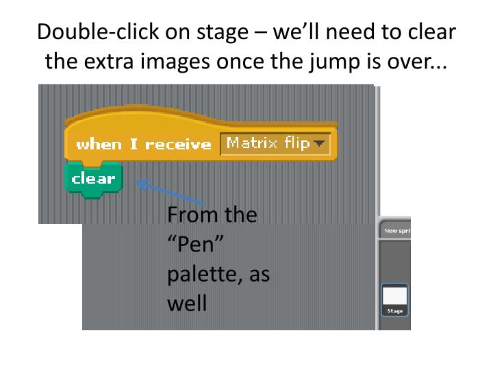 Double-click on stage – we'll need to clear the extra images once the jump is over...