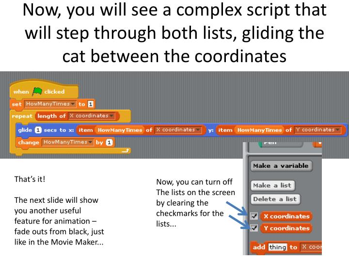 Now, you will see a complex script that will step through both lists, gliding the cat between the coordinates