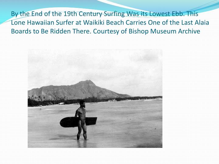 By the End of the 19th Century Surfing Was its Lowest Ebb. This Lone Hawaiian Surfer at Waikiki Beach Carries One of the Last