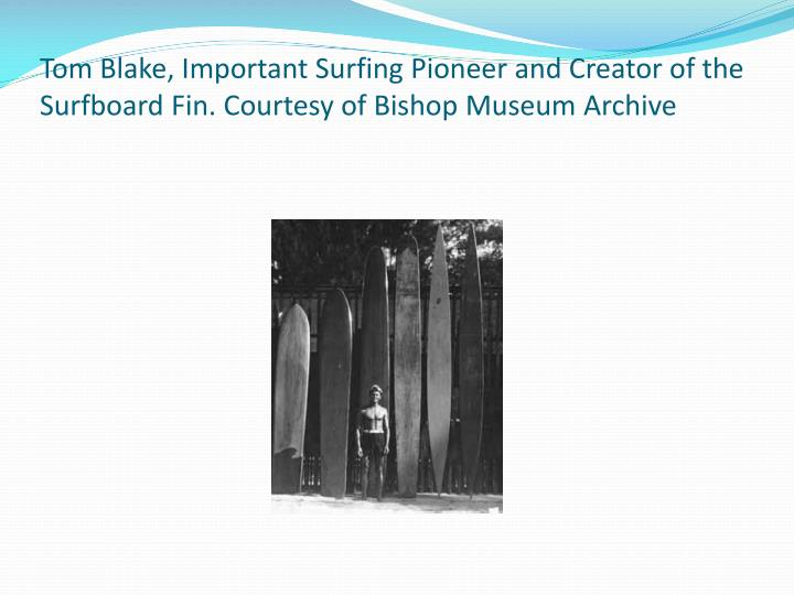 Tom Blake, Important Surfing Pioneer and Creator of the Surfboard Fin. Courtesy of Bishop Museum Archive