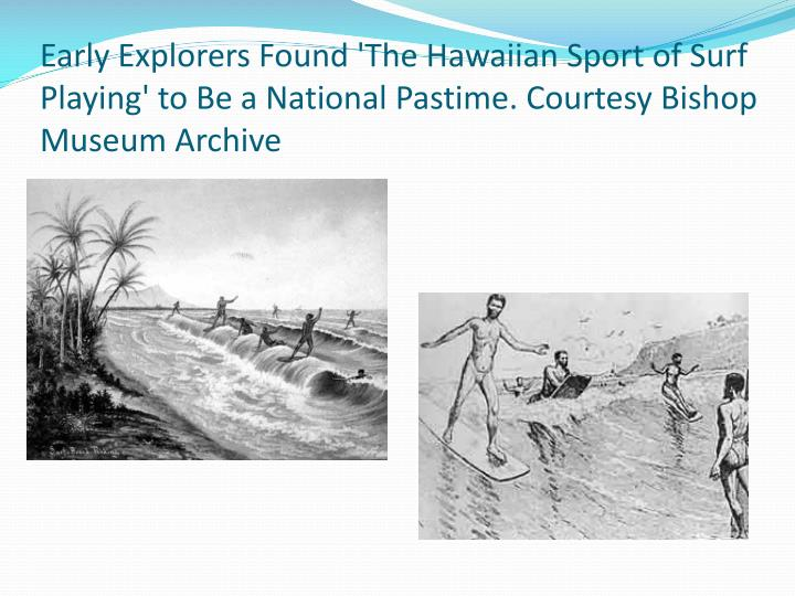 Early Explorers Found 'The Hawaiian Sport of Surf Playing' to Be a National Pastime. Courtesy Bishop Museum Archive