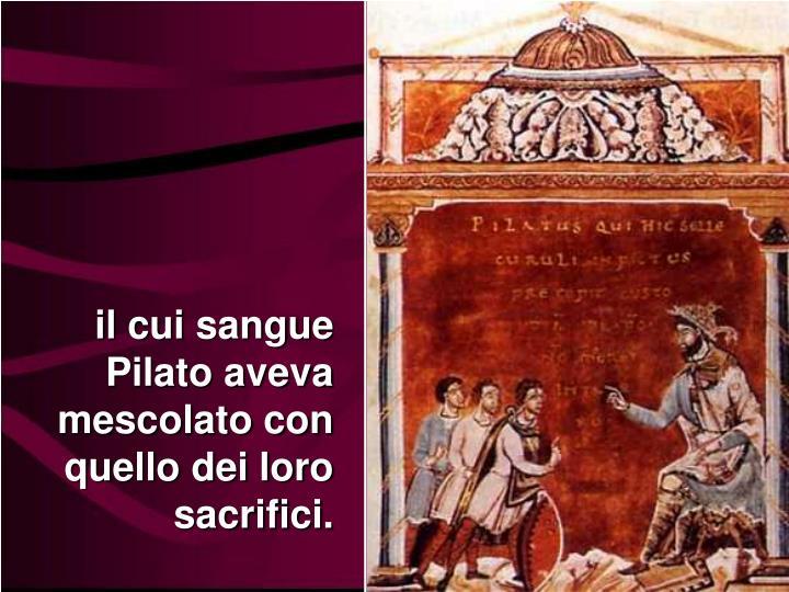 il cui sangue Pilato aveva mescolato con quello dei loro sacrifici.