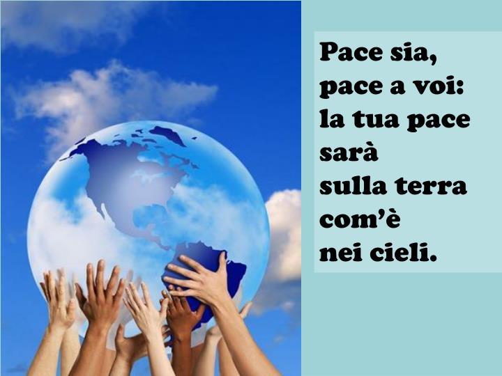 Pace sia, pace a voi: la tua pace sarà