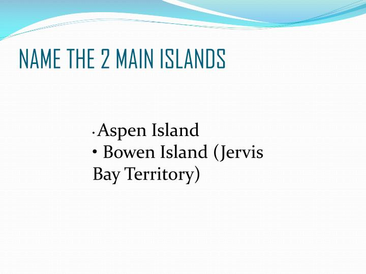 NAME THE 2 MAIN ISLANDS