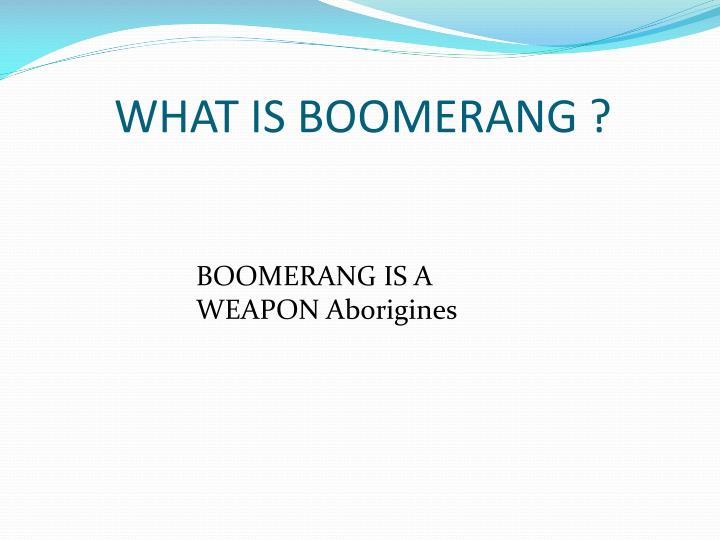 WHAT IS BOOMERANG ?