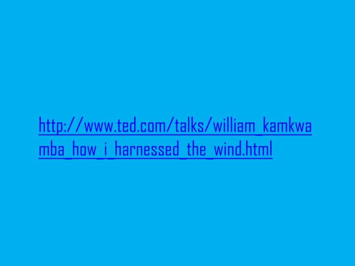 http://www.ted.com/talks/william_kamkwamba_how_i_harnessed_the_wind.html