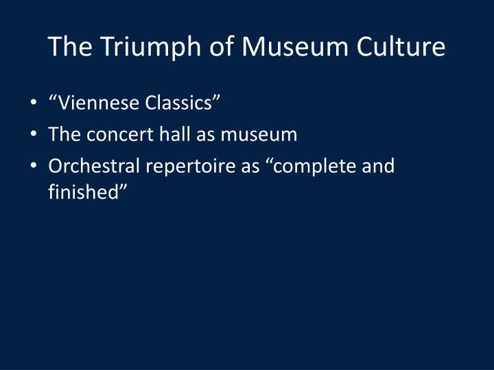 The Triumph of Museum Culture