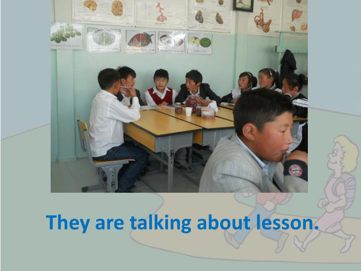 They are talking about lesson.