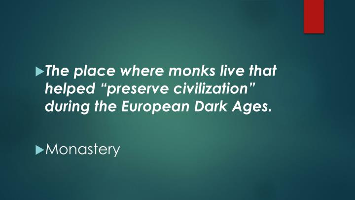 "The place where monks live that helped ""preserve civilization"" during the European Dark Ages."