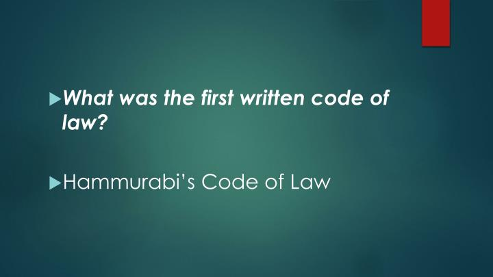 What was the first written code of law?