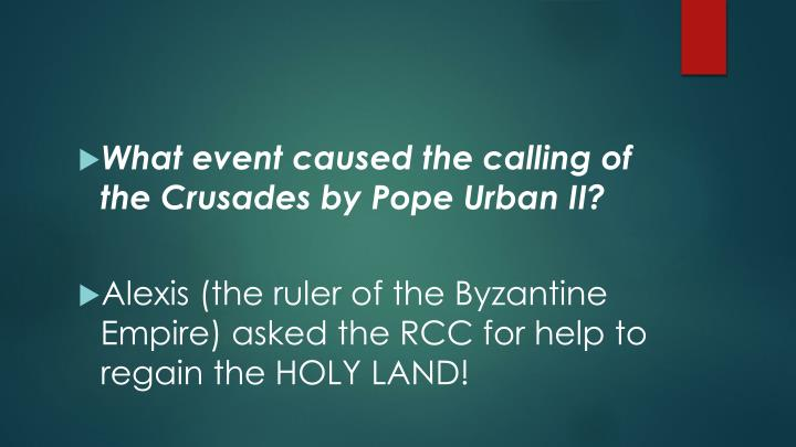 What event caused the calling of the Crusades by Pope Urban II?