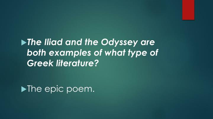 The Iliad and the Odyssey are both examples of what type of Greek literature?