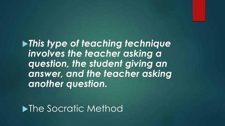 This type of teaching technique involves the teacher asking a question, the student giving an answer, and the teacher asking another question.