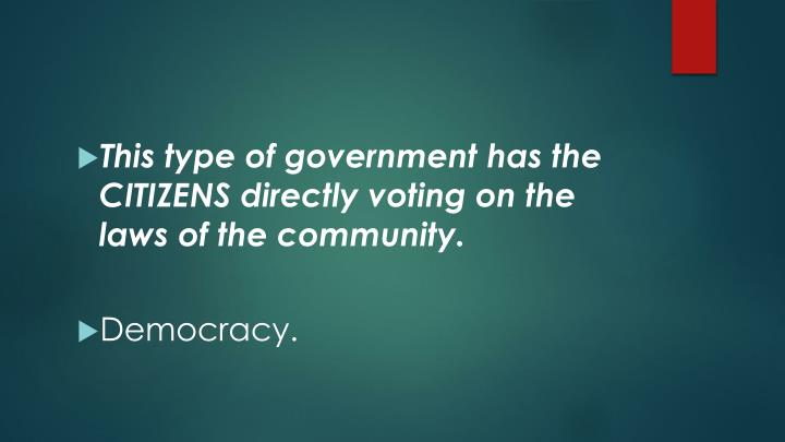 This type of government has the CITIZENS directly voting on the laws of the community.