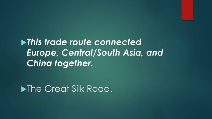 This trade route connected Europe, Central/South Asia, and China together.