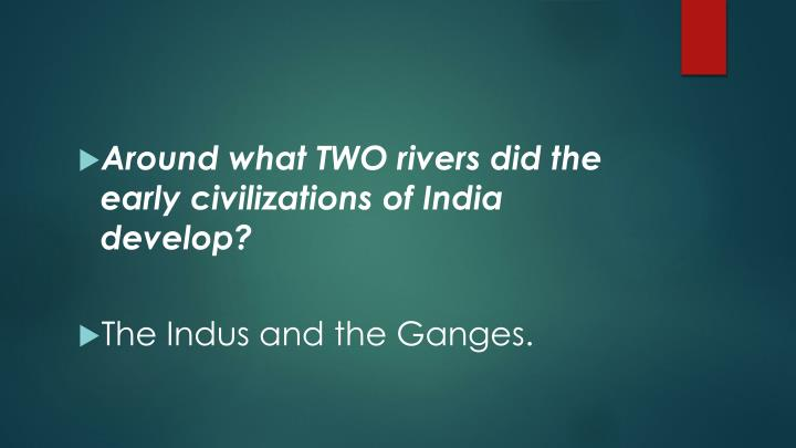 Around what TWO rivers did the early civilizations of India develop?