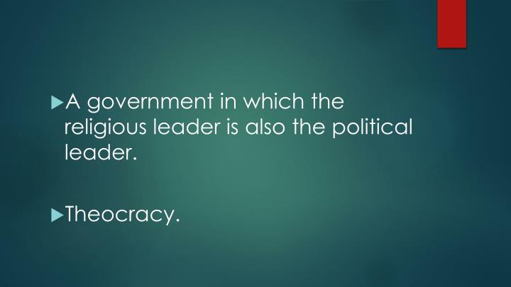 A government in which the religious leader is also the political leader.
