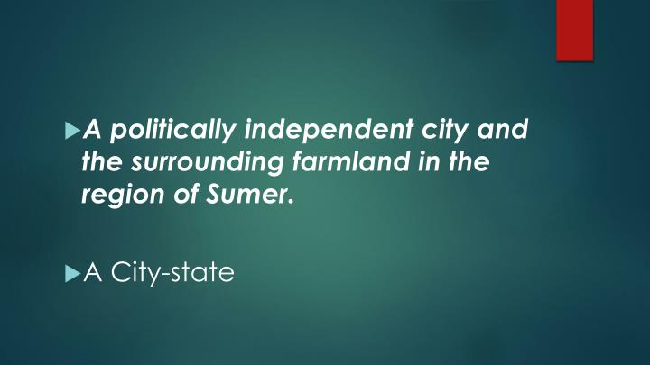 A politically independent city and the surrounding farmland in the region of Sumer.