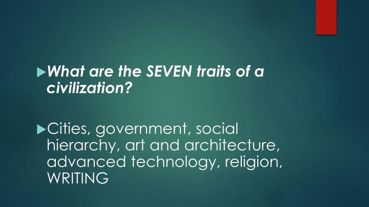 What are the SEVEN traits of a civilization?