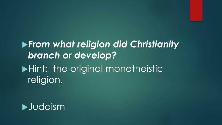 From what religion did Christianity branch or develop?
