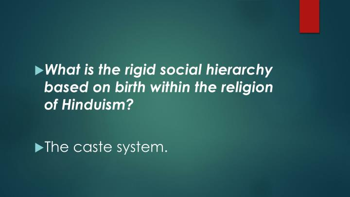 What is the rigid social hierarchy based on birth within the religion of Hinduism?