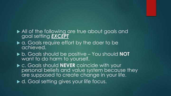 All of the following are true about goals and goal setting